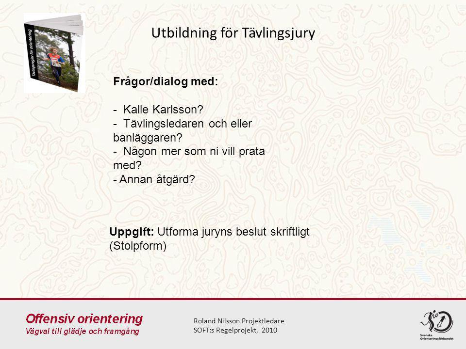 Utbildning för Tävlingsjury Roland Nilsson Projektledare SOFT:s Regelprojekt, 2010 Frågor/dialog med: - Kalle Karlsson.