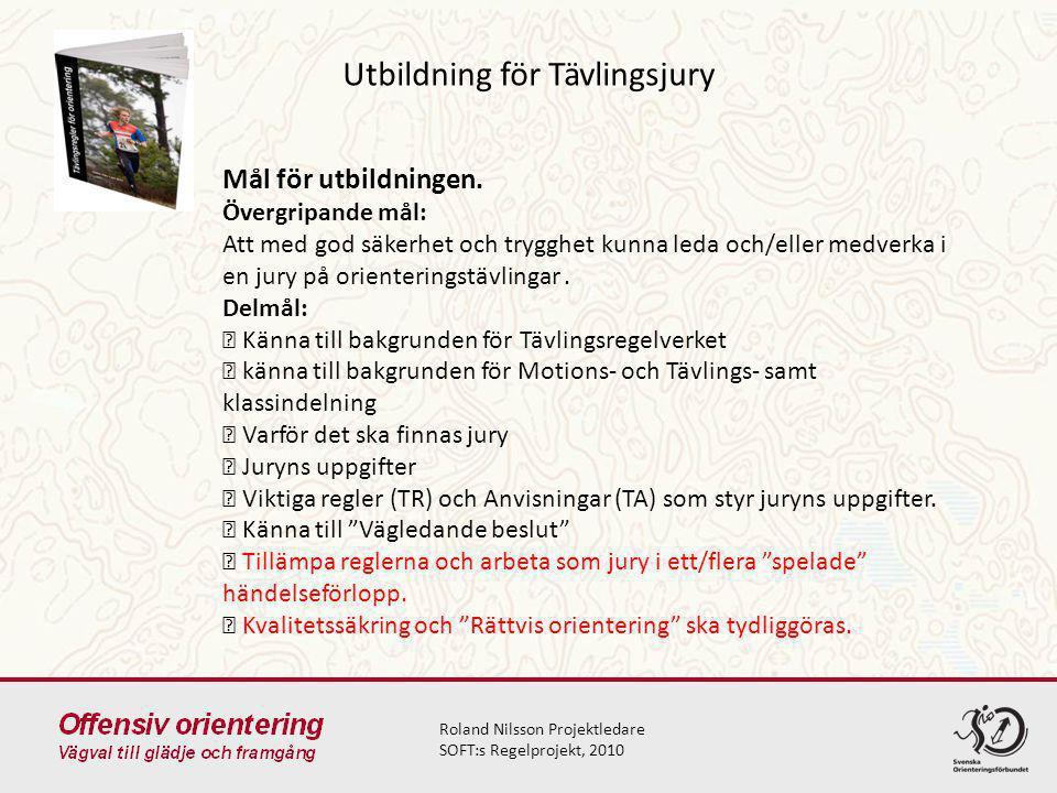 Utbildning för Tävlingsjury Roland Nilsson Projektledare SOFT:s Regelprojekt, 2010 Mål för utbildningen. Övergripande mål: Att med god säkerhet och tr