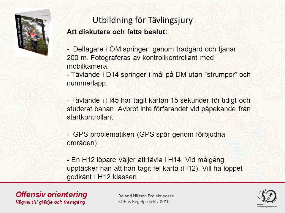 Utbildning för Tävlingsjury Roland Nilsson Projektledare SOFT:s Regelprojekt, 2010 Att diskutera och fatta beslut: - Deltagare i ÖM springer genom trä