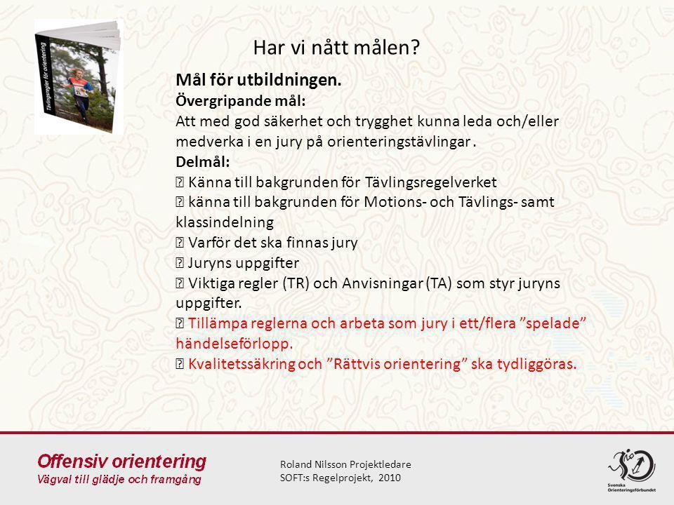 Har vi nått målen? Roland Nilsson Projektledare SOFT:s Regelprojekt, 2010 Mål för utbildningen. Övergripande mål: Att med god säkerhet och trygghet ku