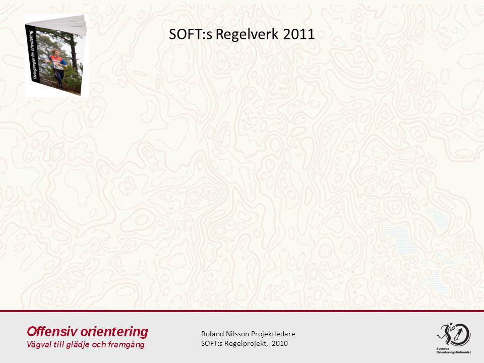 SOFT:s Regelverk 2011 Roland Nilsson Projektledare SOFT:s Regelprojekt, 2010
