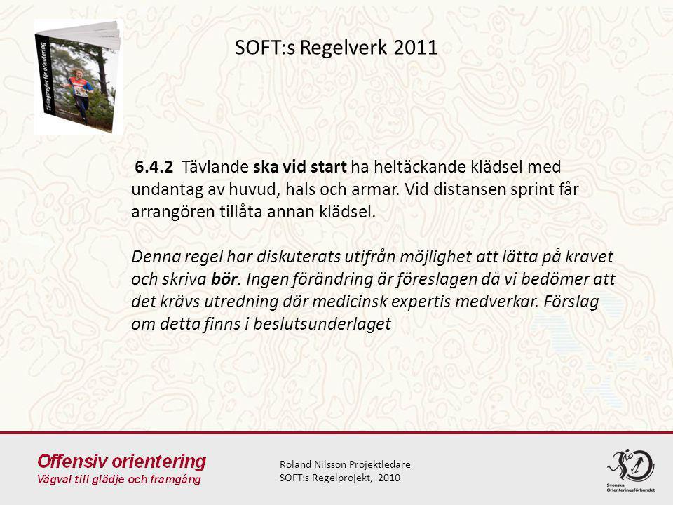 SOFT:s Regelverk 2011 Roland Nilsson Projektledare SOFT:s Regelprojekt, 2010 6.4.2 Tävlande ska vid start ha heltäckande klädsel med undantag av huvud, hals och armar.