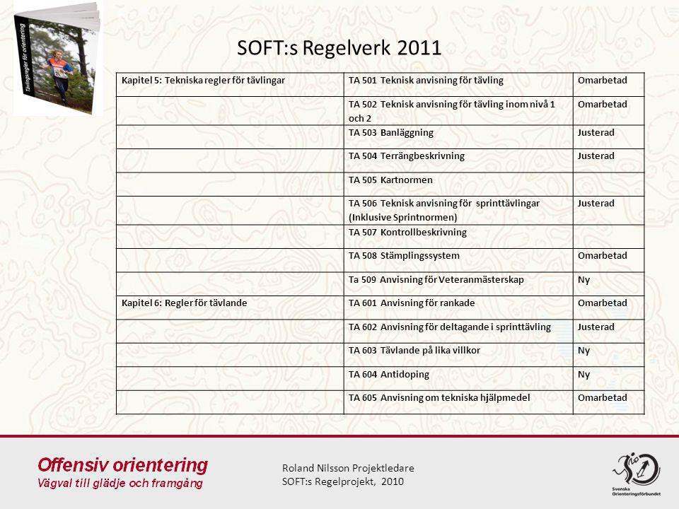 SOFT:s Regelverk 2011 Roland Nilsson Projektledare SOFT:s Regelprojekt, 2010 Kapitel 5: Tekniska regler för tävlingarTA 501 Teknisk anvisning för tävl