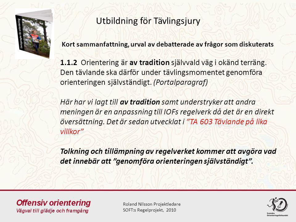 Utbildning för Tävlingsjury Roland Nilsson Projektledare SOFT:s Regelprojekt, 2010 Kort sammanfattning, urval av debatterade av frågor som diskuterats 1.1.2 Orientering är av tradition självvald väg i okänd terräng.