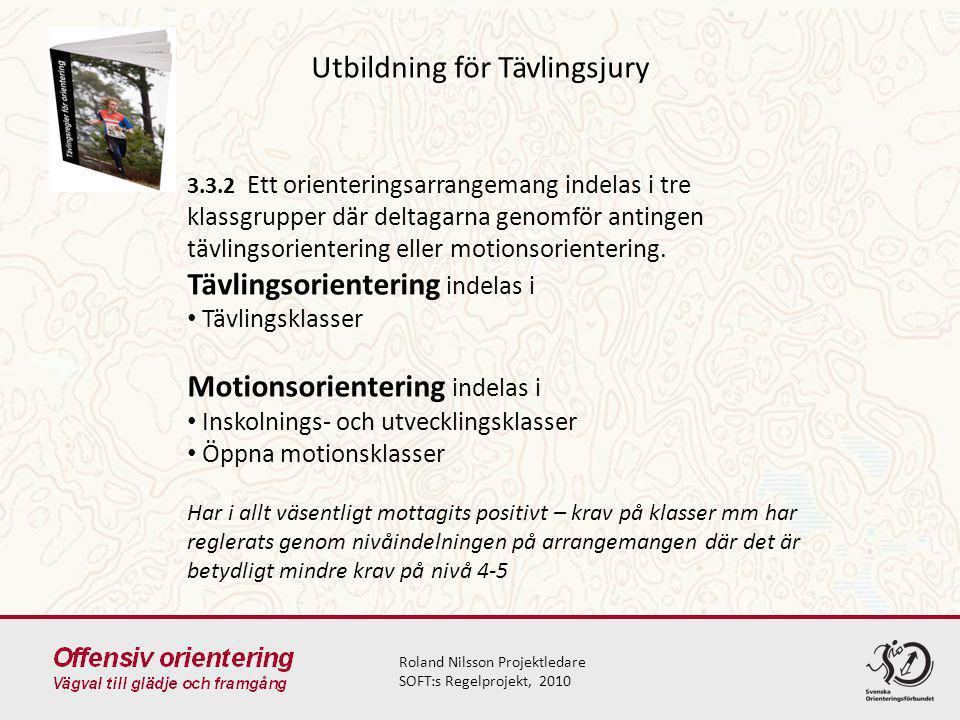 Utbildning för Tävlingsjury Roland Nilsson Projektledare SOFT:s Regelprojekt, 2010 3.3.2 Ett orienteringsarrangemang indelas i tre klassgrupper där deltagarna genomför antingen tävlingsorientering eller motionsorientering.