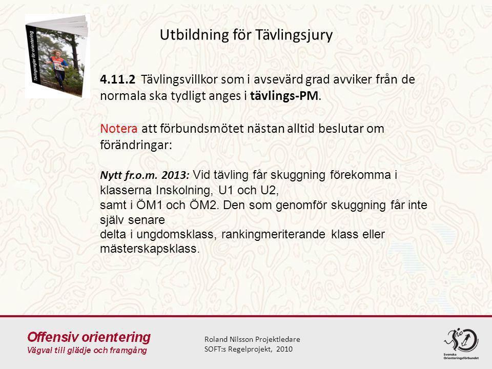 Utbildning för Tävlingsjury Roland Nilsson Projektledare SOFT:s Regelprojekt, 2010 4.11.2 Tävlingsvillkor som i avsevärd grad avviker från de normala ska tydligt anges i tävlings-PM.