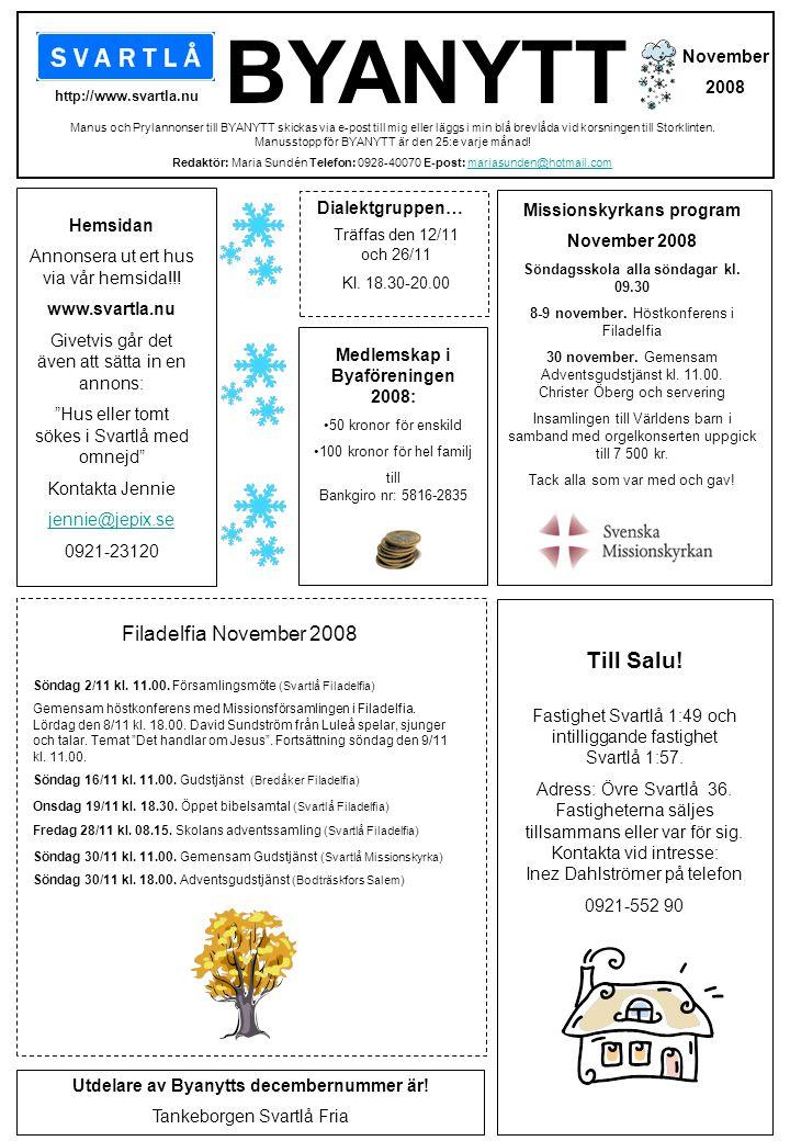 Medlemskap i Byaföreningen 2008: •50 kronor för enskild •100 kronor för hel familj till Bankgiro nr: 5816-2835 BYANYTT http://www.svartla.nu November