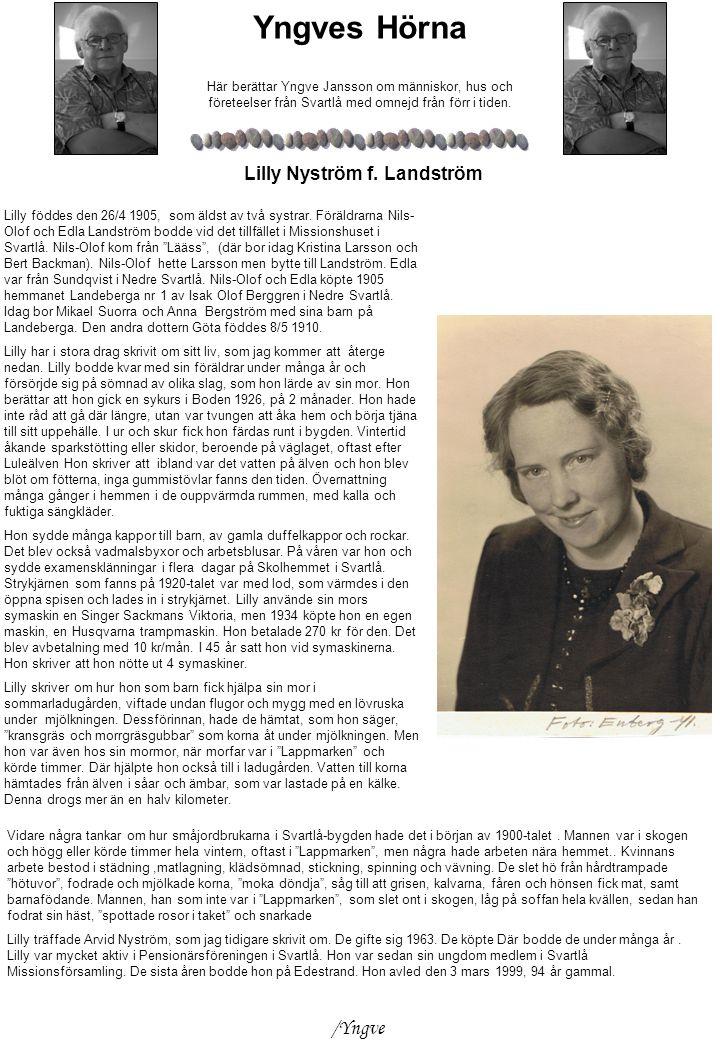Yngves Hörna Här berättar Yngve Jansson om människor, hus och företeelser från Svartlå med omnejd från förr i tiden. Lilly föddes den 26/4 1905, som ä