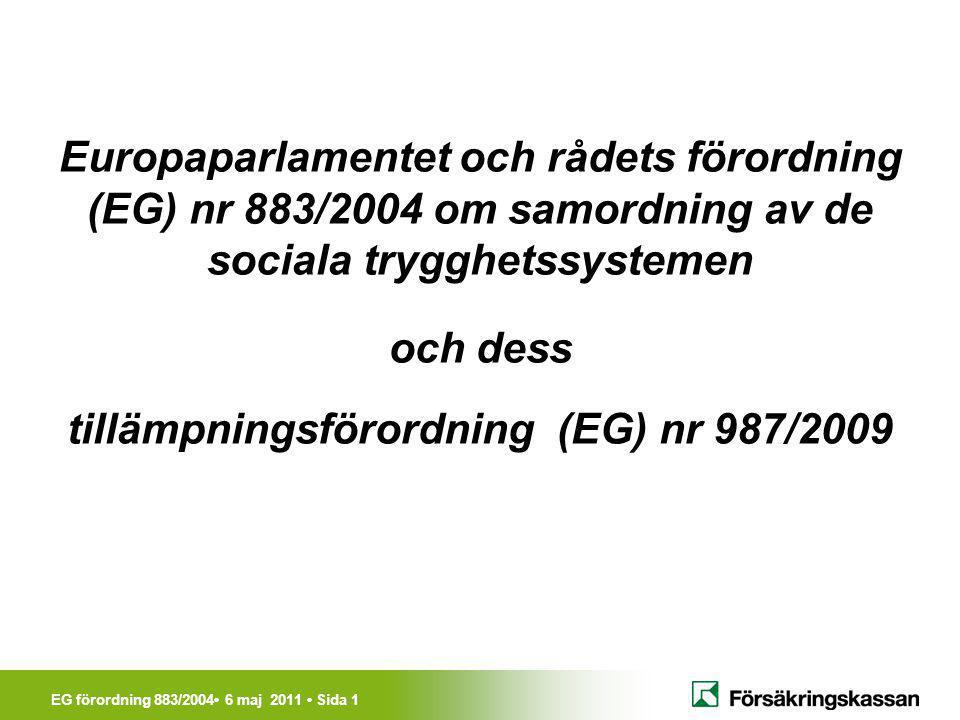 EG förordning 883/2004• 6 maj 2011 • Sida 1 Europaparlamentet och rådets förordning (EG) nr 883/2004 om samordning av de sociala trygghetssystemen och