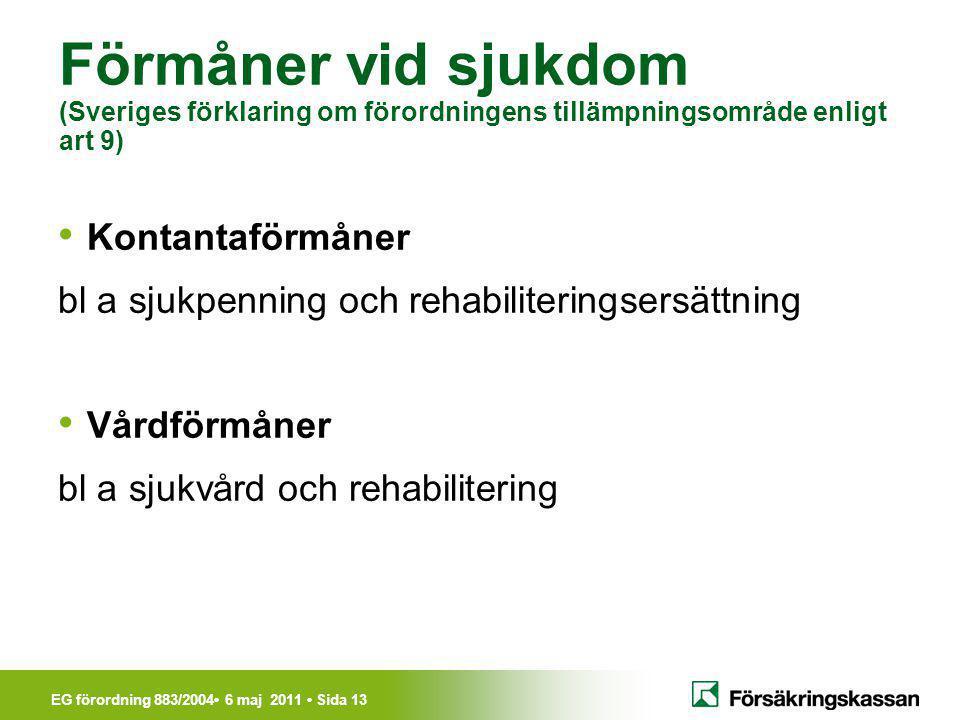 EG förordning 883/2004• 6 maj 2011 • Sida 13 Förmåner vid sjukdom (Sveriges förklaring om förordningens tillämpningsområde enligt art 9) • Kontantaför