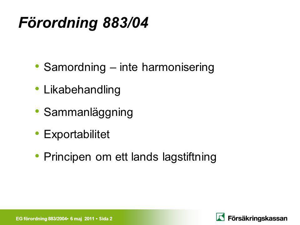 EG förordning 883/2004• 6 maj 2011 • Sida 2 Förordning 883/04 • Samordning – inte harmonisering • Likabehandling • Sammanläggning • Exportabilitet • P