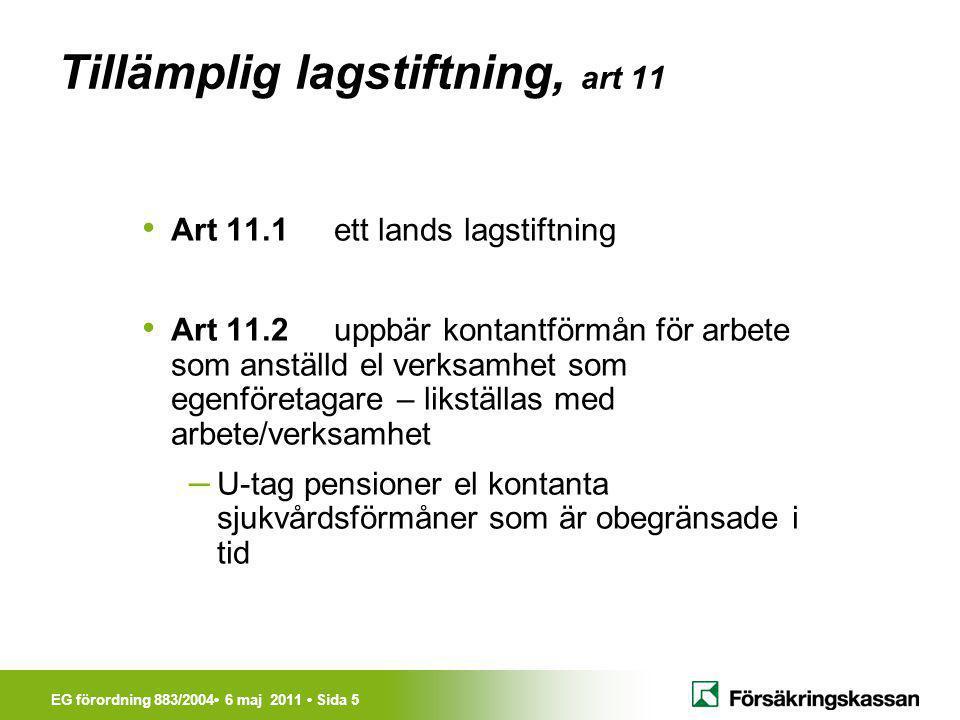 EG förordning 883/2004• 6 maj 2011 • Sida 5 Tillämplig lagstiftning, art 11 • Art 11.1ett lands lagstiftning • Art 11.2uppbär kontantförmån för arbete