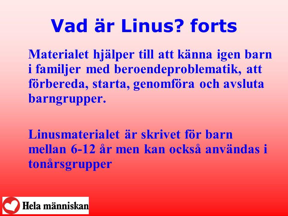 Vad är Linus? forts Materialet hjälper till att känna igen barn i familjer med beroendeproblematik, att förbereda, starta, genomföra och avsluta barng