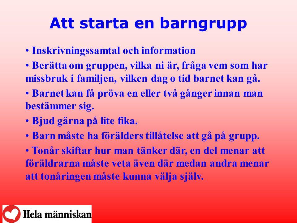 Att starta en barngrupp • Inskrivningssamtal och information • Berätta om gruppen, vilka ni är, fråga vem som har missbruk i familjen, vilken dag o ti