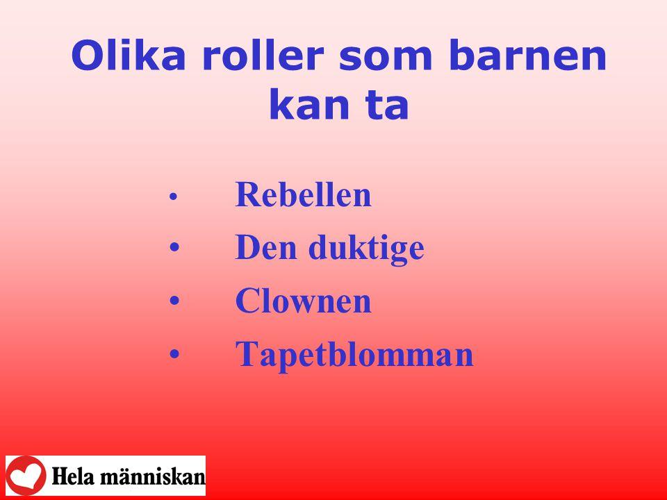 Olika roller som barnen kan ta • Rebellen •Den duktige •Clownen •Tapetblomman