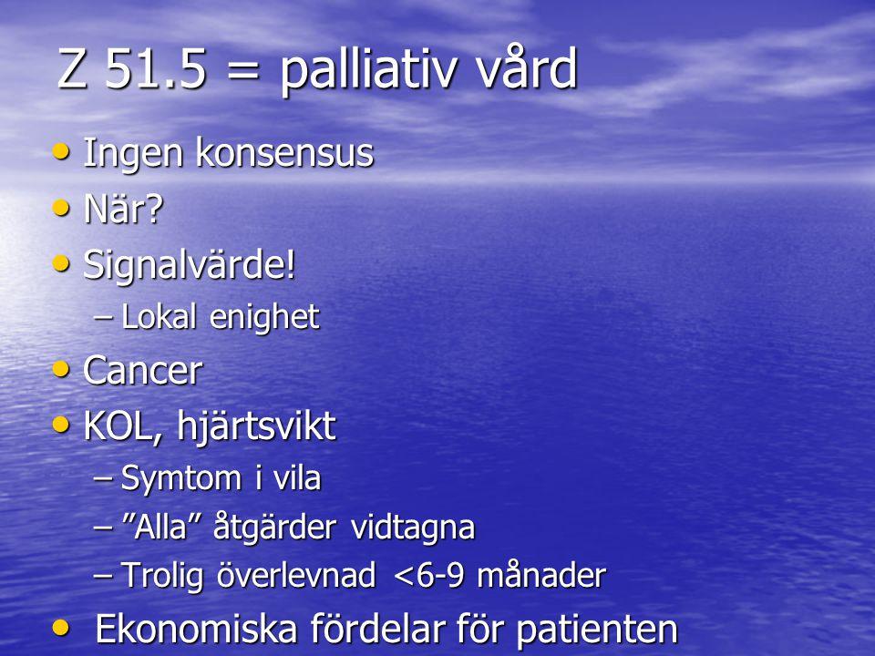 """Z 51.5 = palliativ vård • Ingen konsensus • När? • Signalvärde! –Lokal enighet • Cancer • KOL, hjärtsvikt –Symtom i vila –""""Alla"""" åtgärder vidtagna –Tr"""