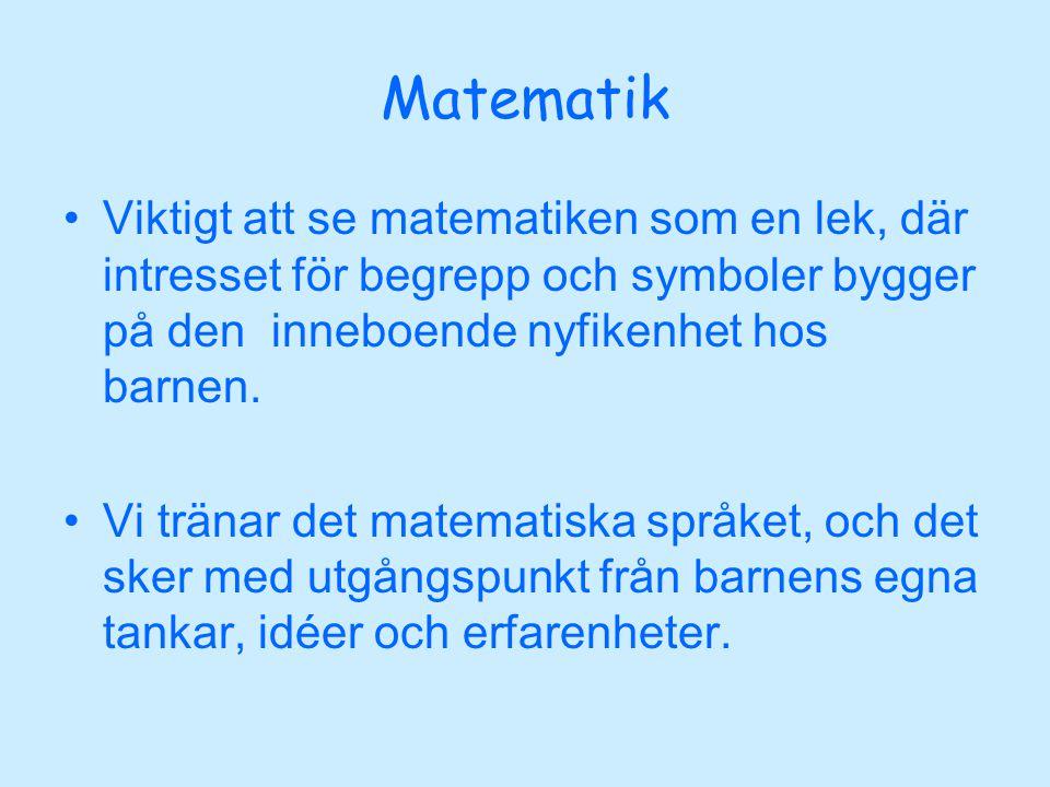 Matematik •Viktigt att se matematiken som en lek, där intresset för begrepp och symboler bygger på den inneboende nyfikenhet hos barnen. •Vi tränar de