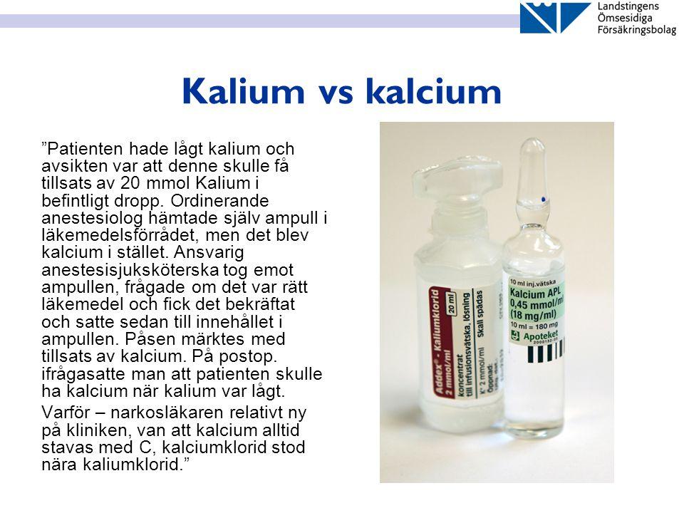 """Kalium vs kalcium """"Patienten hade lågt kalium och avsikten var att denne skulle få tillsats av 20 mmol Kalium i befintligt dropp. Ordinerande anestesi"""