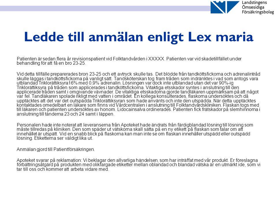 Ledde till anmälan enligt Lex maria Patienten är sedan flera år revisionspatient vid Folktandvården i XXXXX. Patienten var vid skadetillfället under b