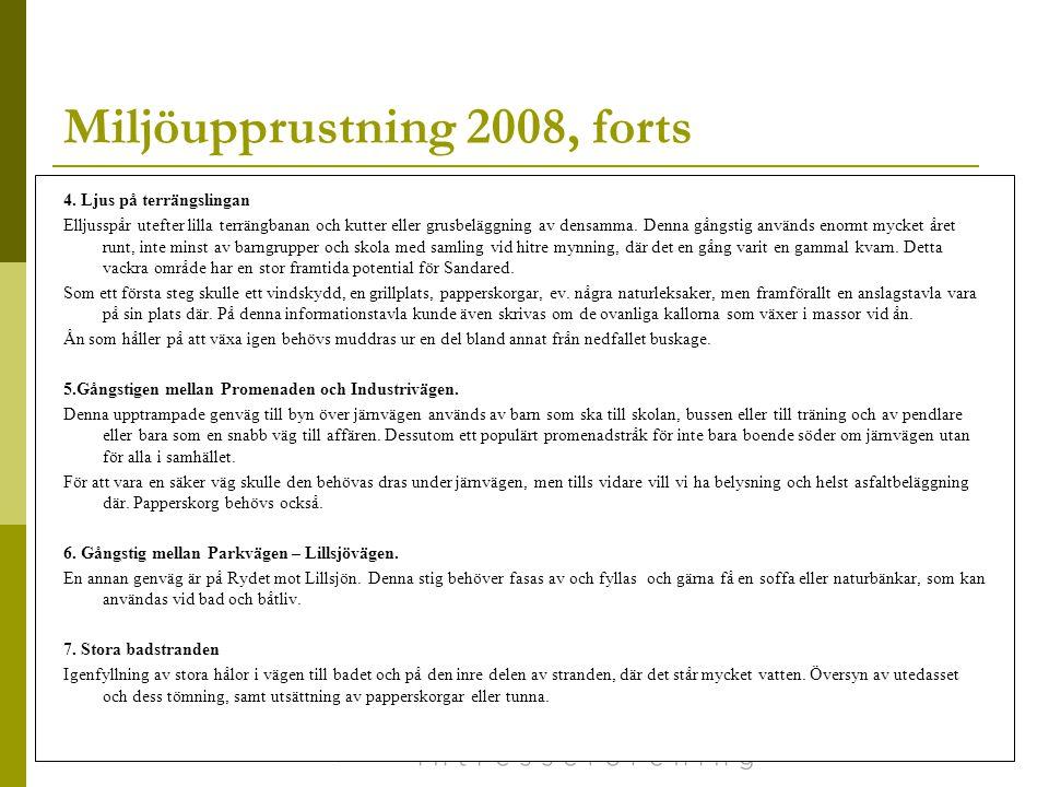 2008-03-3121 Miljöupprustning 2008, forts 4. Ljus på terrängslingan Elljusspår utefter lilla terrängbanan och kutter eller grusbeläggning av densamma.