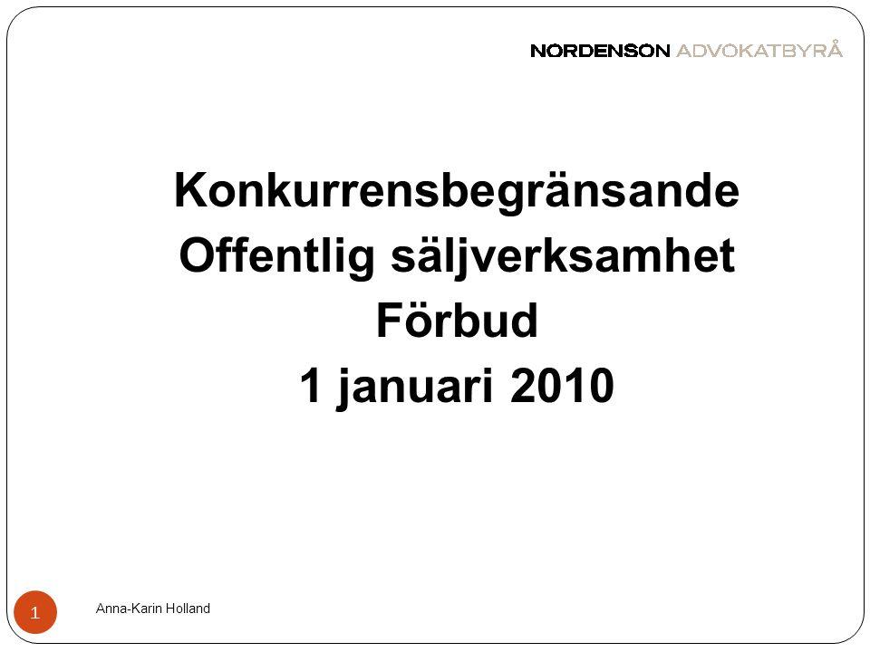 Anna-Karin Holland 1 Konkurrensbegränsande Offentlig säljverksamhet Förbud 1 januari 2010