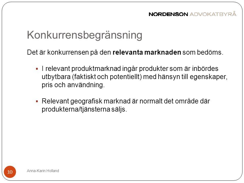 Konkurrensbegränsning Anna-Karin Holland 10 Det är konkurrensen på den relevanta marknaden som bedöms.  I relevant produktmarknad ingår produkter som