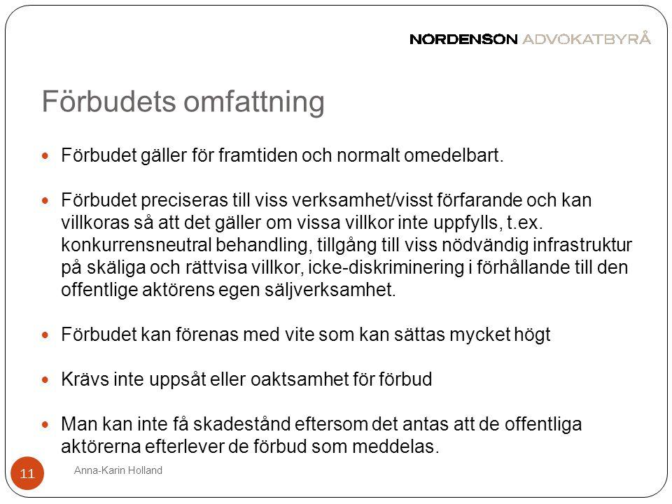 Förbudets omfattning Anna-Karin Holland 11  Förbudet gäller för framtiden och normalt omedelbart.  Förbudet preciseras till viss verksamhet/visst fö