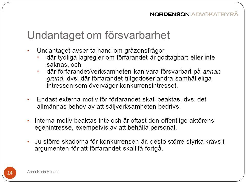 Undantaget om försvarbarhet Anna-Karin Holland 14 • Undantaget avser ta hand om gråzonsfrågor  där tydliga lagregler om förfarandet är godtagbart ell