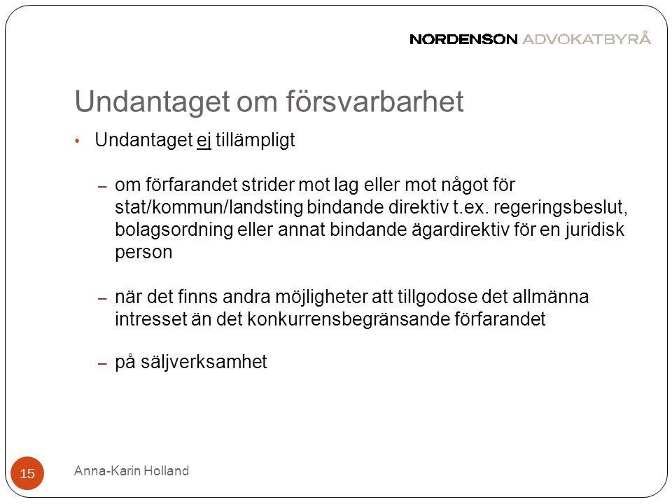 Undantaget om försvarbarhet Anna-Karin Holland 15 • Undantaget ej tillämpligt – om förfarandet strider mot lag eller mot något för stat/kommun/landsti