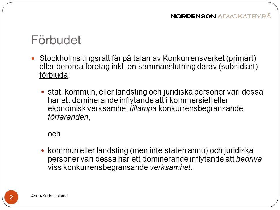 Förbudet Anna-Karin Holland 2  Stockholms tingsrätt får på talan av Konkurrensverket (primärt) eller berörda företag inkl. en sammanslutning därav (s