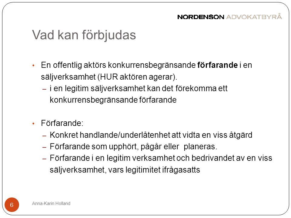Vad kan förbjudas Anna-Karin Holland 6 • En offentlig aktörs konkurrensbegränsande förfarande i en säljverksamhet (HUR aktören agerar). – i en legitim