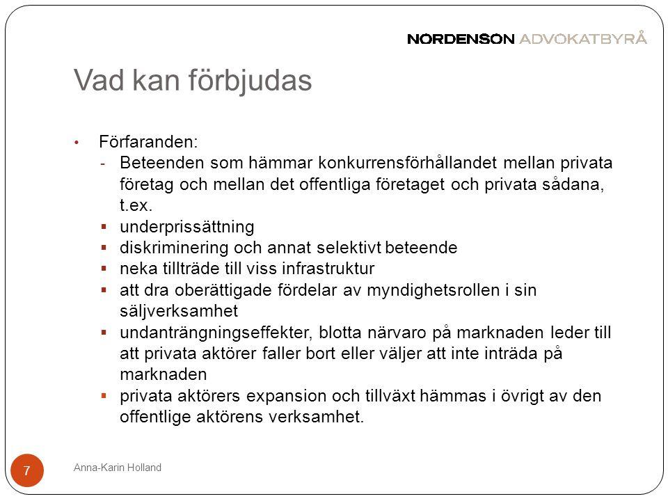 Vad kan förbjudas Anna-Karin Holland 7 • Förfaranden: - Beteenden som hämmar konkurrensförhållandet mellan privata företag och mellan det offentliga f