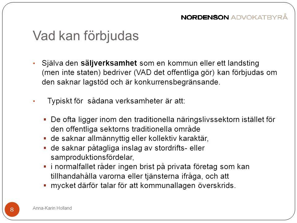 Vad kan förbjudas Anna-Karin Holland 8 • Själva den säljverksamhet som en kommun eller ett landsting (men inte staten) bedriver (VAD det offentliga gö
