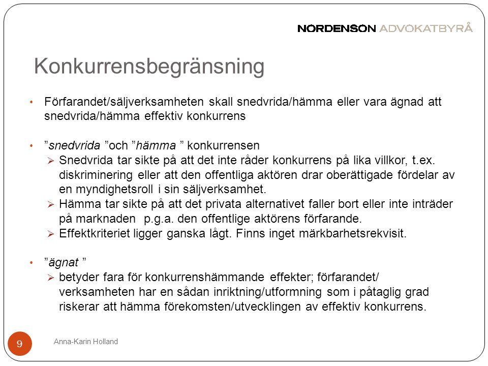 Konkurrensbegränsning Anna-Karin Holland 9 • Förfarandet/säljverksamheten skall snedvrida/hämma eller vara ägnad att snedvrida/hämma effektiv konkurre