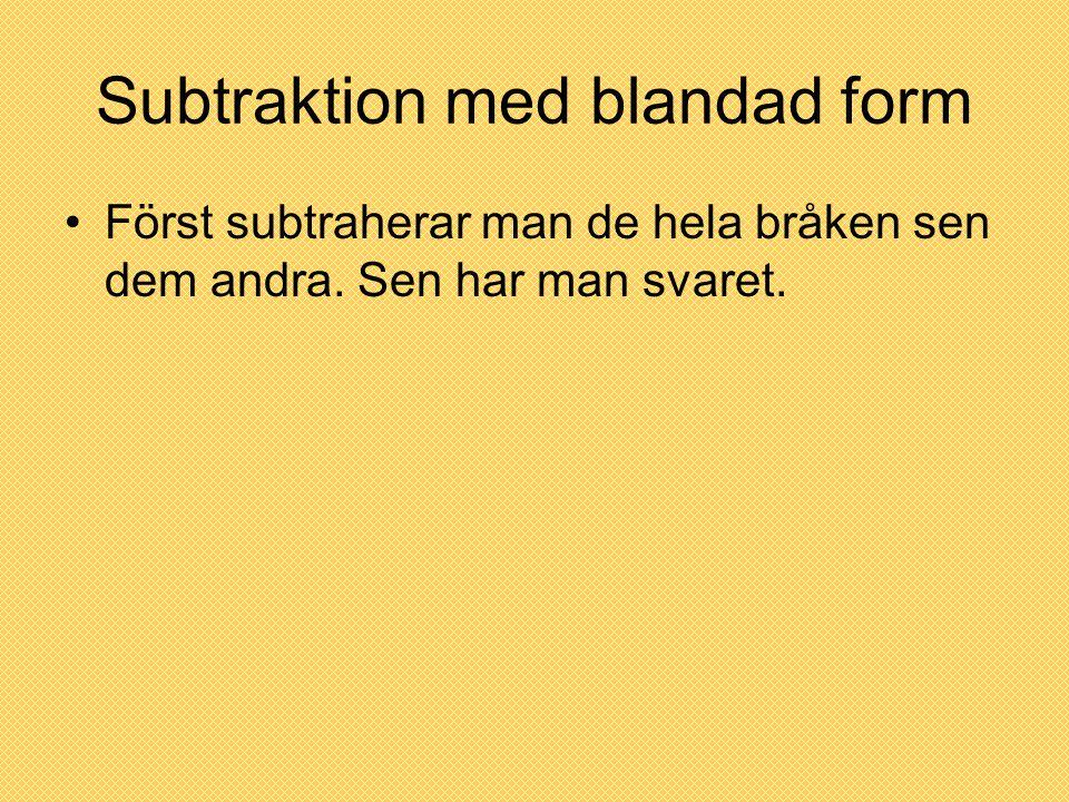 Subtraktion med blandad form •Först subtraherar man de hela bråken sen dem andra. Sen har man svaret.