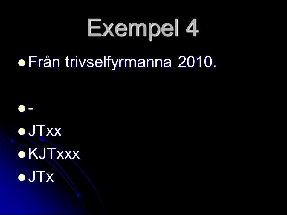 Exempel 4  Från trivselfyrmanna 2010.  -  JTxx  KJTxxx  JTx