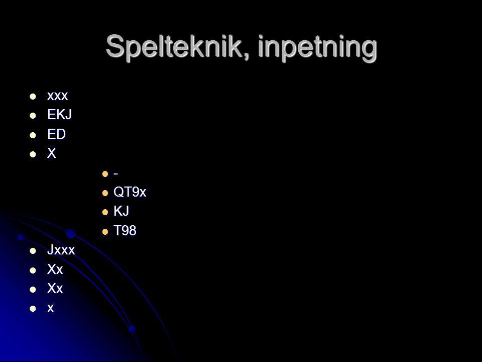 Spelteknik, inpetning  xxx  EKJ  ED  X  -  QT9x  KJ  T98  Jxxx  Xx  x