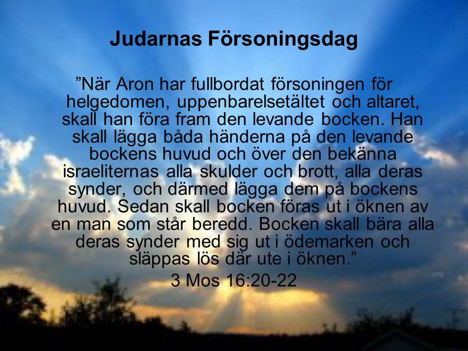 """Judarnas Försoningsdag """"När Aron har fullbordat försoningen för helgedomen, uppenbarelsetältet och altaret, skall han föra fram den levande bocken. Ha"""