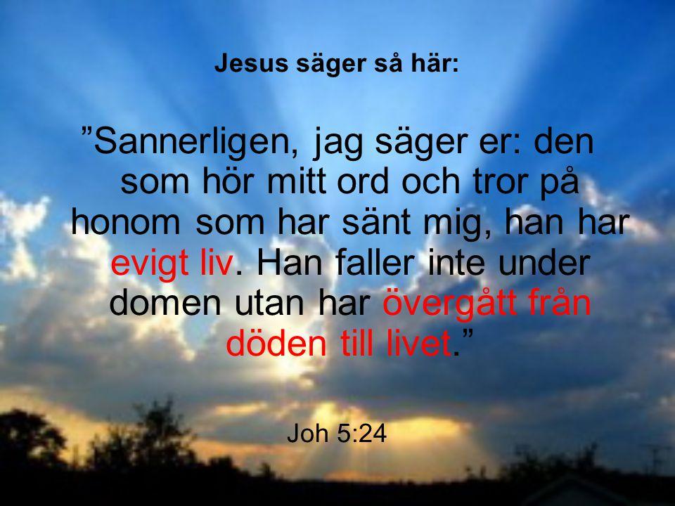 """Jesus säger så här: """"Sannerligen, jag säger er: den som hör mitt ord och tror på honom som har sänt mig, han har evigt liv. Han faller inte under dome"""