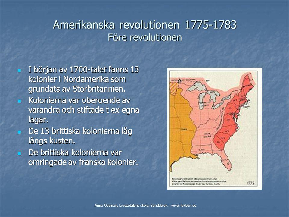 Amerikanska revolutionen 1775-1783 Före revolutionen:  Storbritannien och Frankrike i krig, både i Europa och i kolonierna.