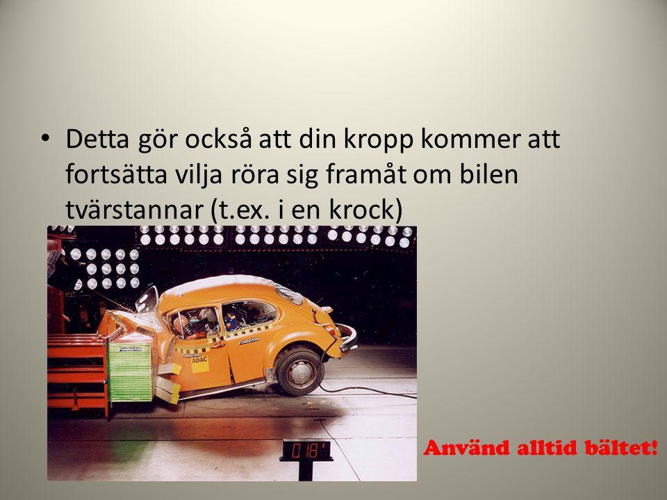 • Detta gör också att din kropp kommer att fortsätta vilja röra sig framåt om bilen tvärstannar (t.ex. i en krock) Använd alltid bältet!