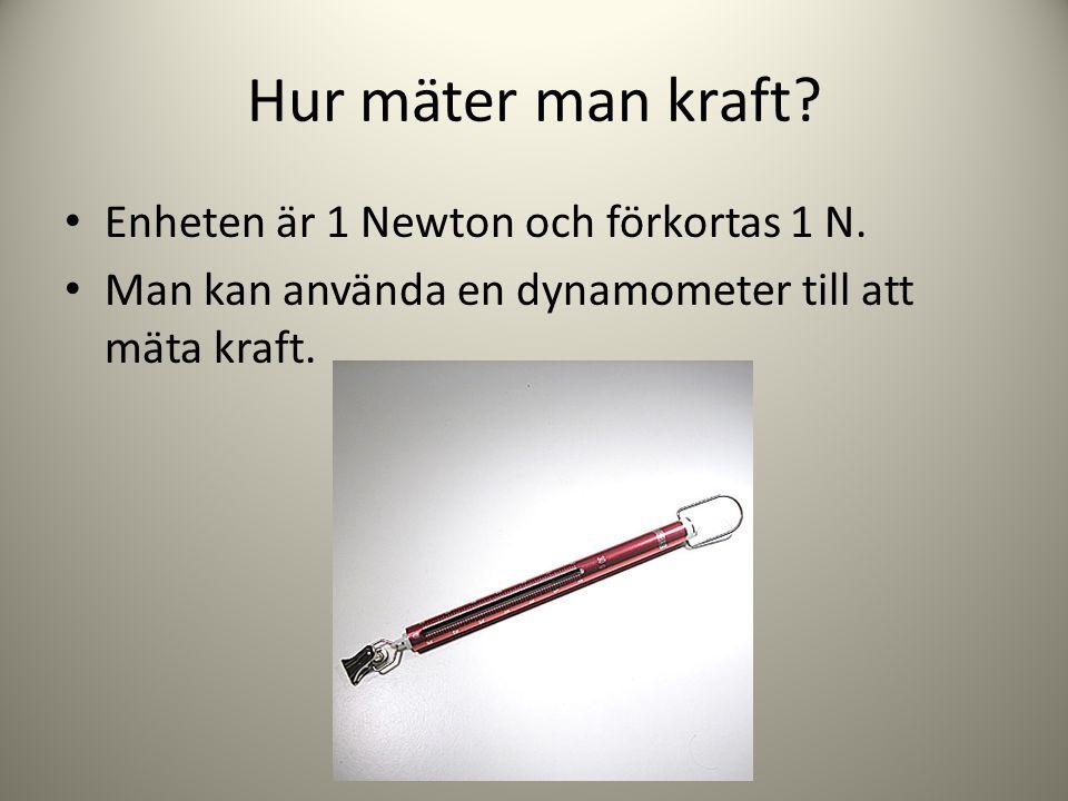 Hur mäter man kraft? • Enheten är 1 Newton och förkortas 1 N. • Man kan använda en dynamometer till att mäta kraft.