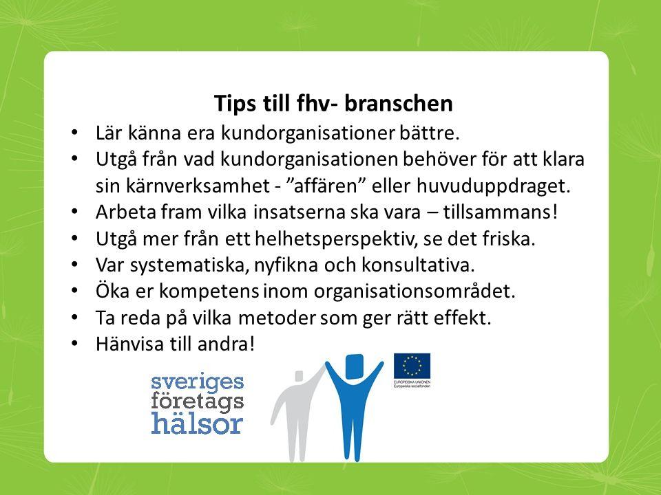 """Tips till fhv- branschen • Lär känna era kundorganisationer bättre. • Utgå från vad kundorganisationen behöver för att klara sin kärnverksamhet - """"aff"""