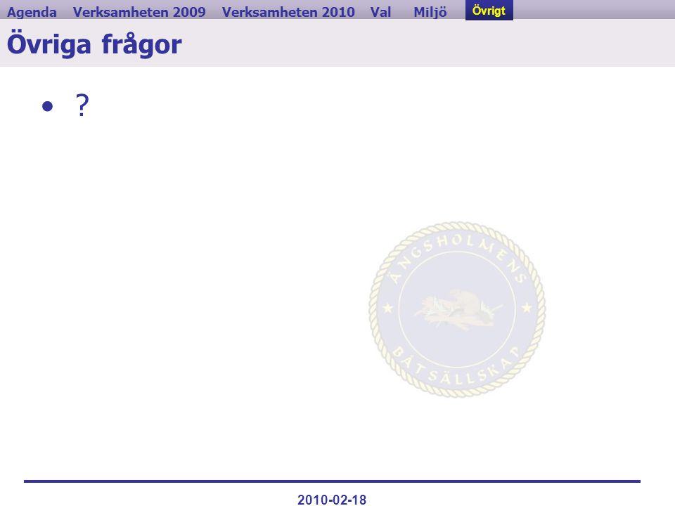 Verksamheten 2009ValVerksamheten 2010MiljöAgendaÖvrigt 2010-02-18 Övriga frågor • ? Övrigt