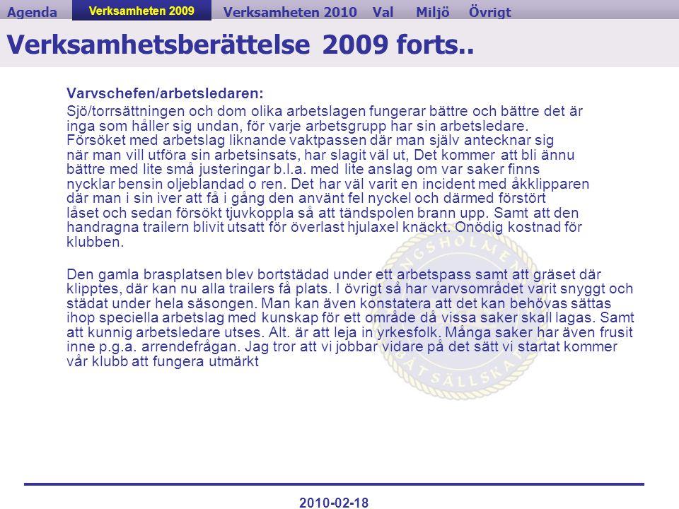 ValVerksamheten 2010MiljöAgendaÖvrigt 2010-02-18 Verksamhetsberättelse 2009 forts.. Varvschefen/arbetsledaren: Sjö/torrsättningen och dom olika arbets