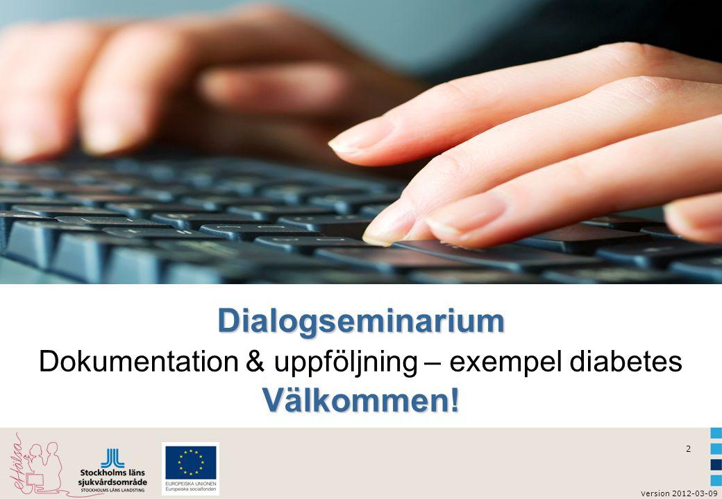 2 Dialogseminarium Välkommen! Dialogseminarium Dokumentation & uppföljning – exempel diabetes Välkommen!