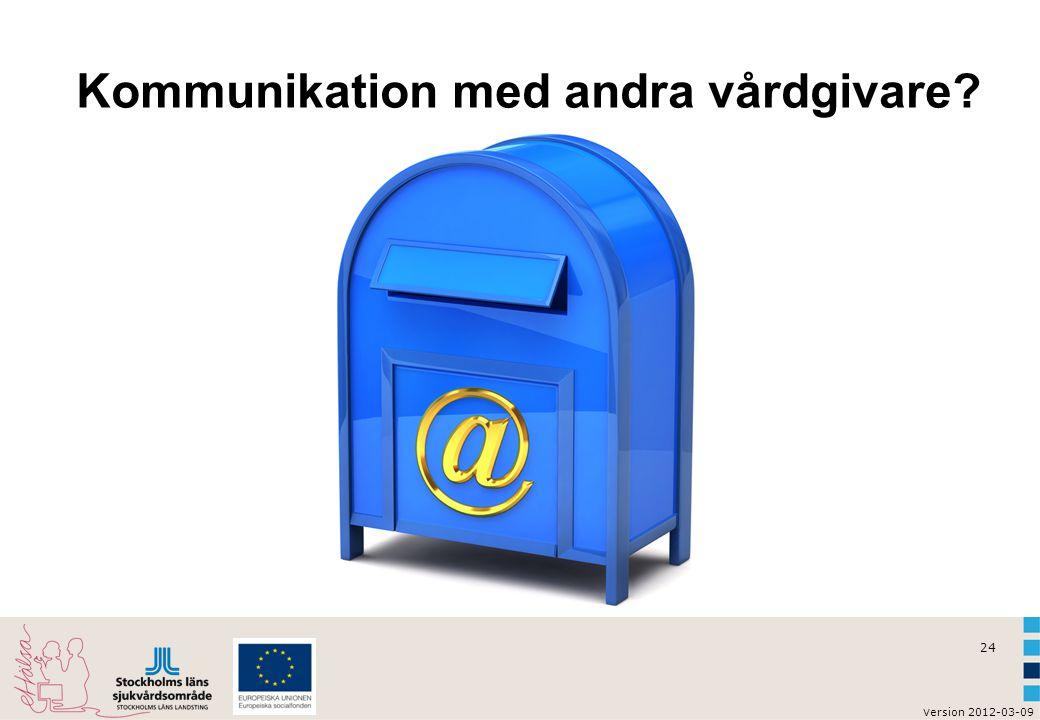 v ersion 2012-03-09 24 Kommunikation med andra vårdgivare?