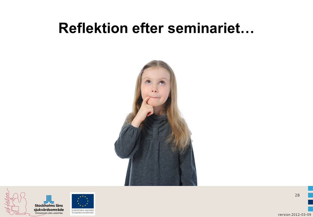 v ersion 2012-03-09 28 Reflektion efter seminariet…