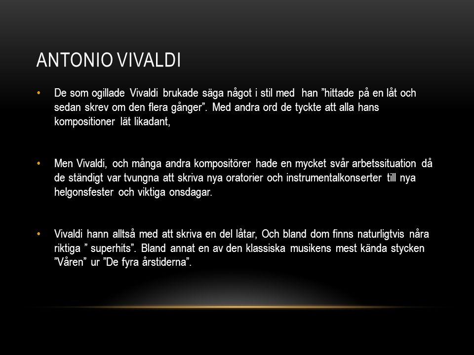 ANTONIO VIVALDI • De som ogillade Vivaldi brukade säga något i stil med han hittade på en låt och sedan skrev om den flera gånger .