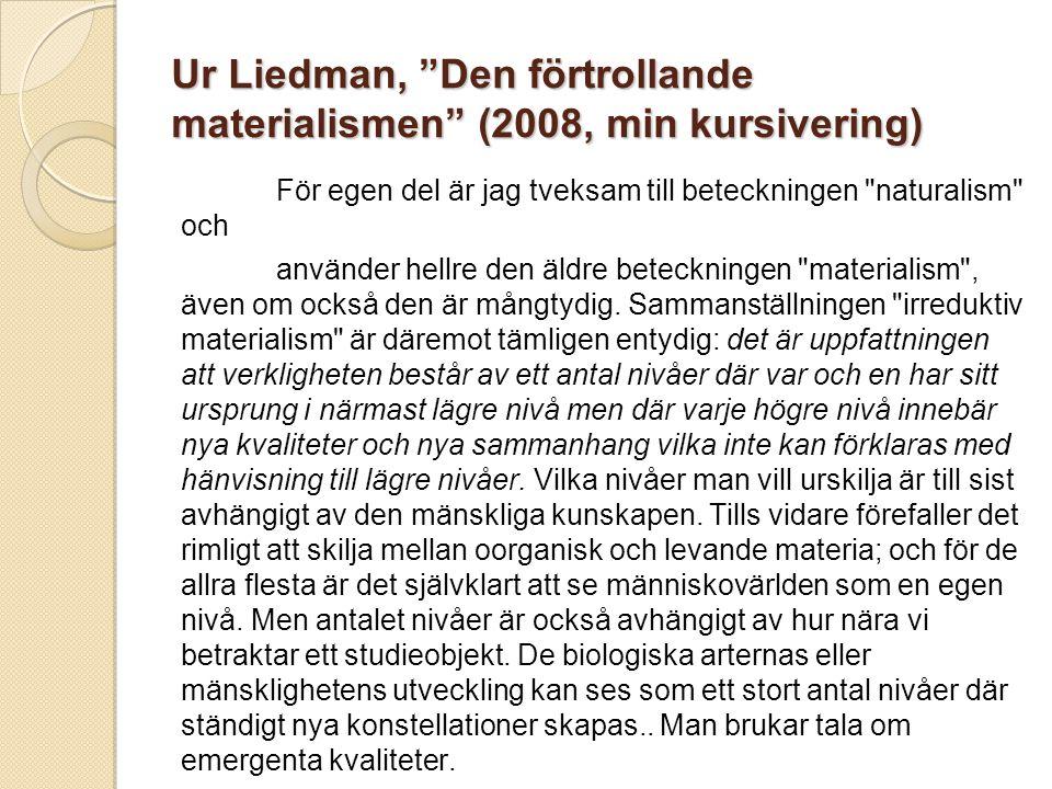 Ur Liedman, Den förtrollande materialismen (2008, min kursivering) För egen del är jag tveksam till beteckningen naturalism och använder hellre den äldre beteckningen materialism , även om också den är mångtydig.